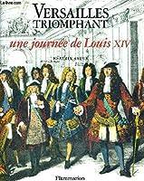 Versailles triomphant: Une journee de Louis XIV 2080123521 Book Cover