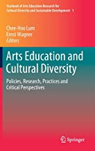 Arts Education and Cultural Diversity: Policies, Research, Practices and Critical Perspectives (Yearbook of Arts Education Research for Cultural Diversity and Sustainable Development)