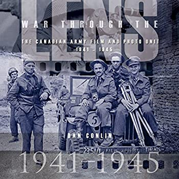Paperback War Through the Lens: The Canadian Army Film and Photo Unit 1941-1945 Book