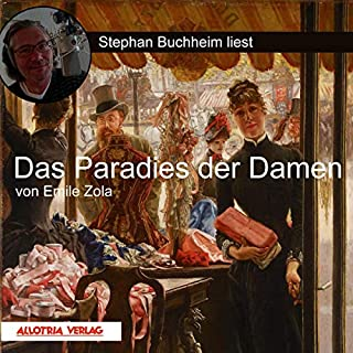 Das Paradies der Damen                   Autor:                                                                                                                                 Emile Zola                               Sprecher:                                                                                                                                 Stephan Buchheim                      Spieldauer: 14 Std. und 4 Min.     8 Bewertungen     Gesamt 4,6