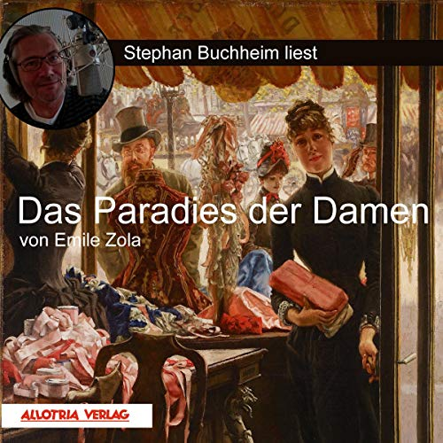Das Paradies der Damen                   Written by:                                                                                                                                 Emile Zola                               Narrated by:                                                                                                                                 Stephan Buchheim                      Length: 14 hrs and 4 mins     Not rated yet     Overall 0.0