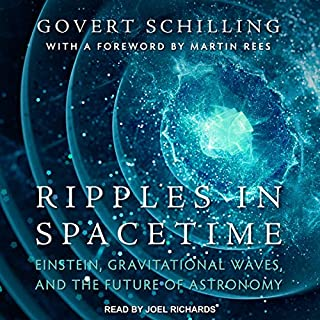 Ripples in Spacetime     Einstein, Gravitational Waves, and the Future of Astronomy              By:                                                                                                                                 Govert Schilling,                                                                                        Martin Rees                               Narrated by:                                                                                                                                 Joel Richards                      Length: 11 hrs and 30 mins     44 ratings     Overall 4.6
