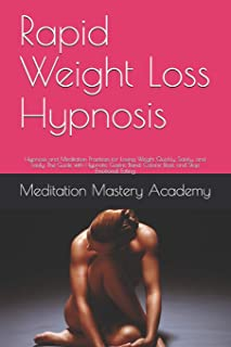 Rapid Weight Loss Hypnosis: Hypnosis and Meditation Practices for Losing Weight Quickly, Safely, and Easily. The Guide wit...