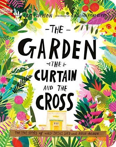 The Garden, the Curtain, and the Cross: The True Story of Why Jesus Died and Rose Again (Tales That Tell the Truth)