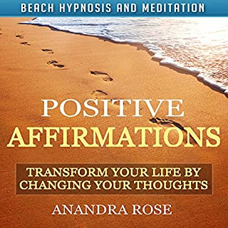Positive Affirmations     Transform Your Life by Changing Your Thoughts with Beach Hypnosis and Meditation              By:                                                                                                                                 Anandra Rose                               Narrated by:                                                                                                                                 Michael Griffith                      Length: 3 hrs and 13 mins     Not rated yet     Overall 0.0