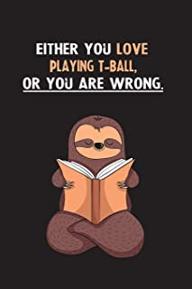 Either You Love Playing T-Ball, Or You Are Wrong.: Blank Lined Notebook Journal With A Cute and Lazy Sloth Reading