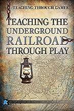 Teaching the Underground Railroad Through Play (Teaching Through Games)