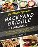 The Flippin' Awesome Backyard Griddle Cookbook: Tasty Recipes, Pro Tips and Bold Ideas for Outdoor...