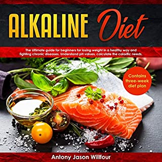 Alkaline Diet: Alkaline Diet the Ultimate Guide for Beginners for Losing Weight in a Healthy Way and Fighting Chronic Diseases audiobook cover art