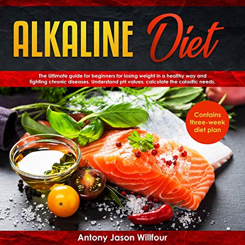 Alkaline Diet Alkaline Diet The Ultimate Guide For Beginners For Losing Weight In A Healthy Way And Fighting Chronic Diseases