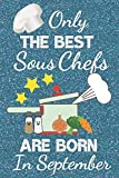 Only The Best Sous Chefs Are Born In September: Chef Gifts / Sous Chef Gifts. This Sous Chef Notebook Sous Chef Journal has a fun blue glossy front ... ruled great for birthdays and Christmas.