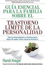 Guía esencial para la familia sobre el trastorno límite de la personalidad: Nuevas herramientas y técnicas para dejar de a...
