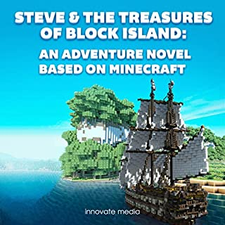Steve & The Treasures of Block Island     An Adventure Novel Based on Minecraft              By:                                                                                                                                 Innovate Media                               Narrated by:                                                                                                                                 Jonathan Stoney                      Length: 57 mins     4 ratings     Overall 4.8