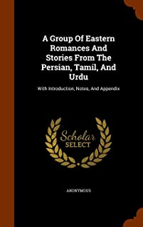 A Group Of Eastern Romances And Stories From The Persian, Tamil, And Urdu: With Introduction, Notes, And Appendix