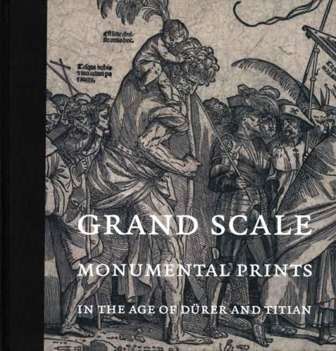 Grand Scale: Monumental Prints in the Age of Dürer and Titian (Davis Museum and Cultural Center, Wellesley College)