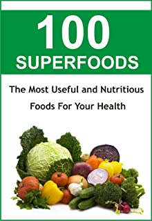 Best Nutrition & Natural Healing Foods: The 100 SUPERFOODS to Boost Your Metabolism - The Most Useful and Nutritious Foods to Live Longer and Look Better (Healthy Foods Book 1)