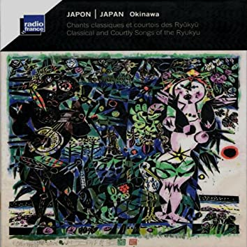 Japon - Okinawa : Chants classiques et courtois des Ryûkyû (Classical and Courtly Songs of the Ryukyu)