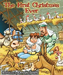 The First Christmas Ever Illustrated by Dennis Jones