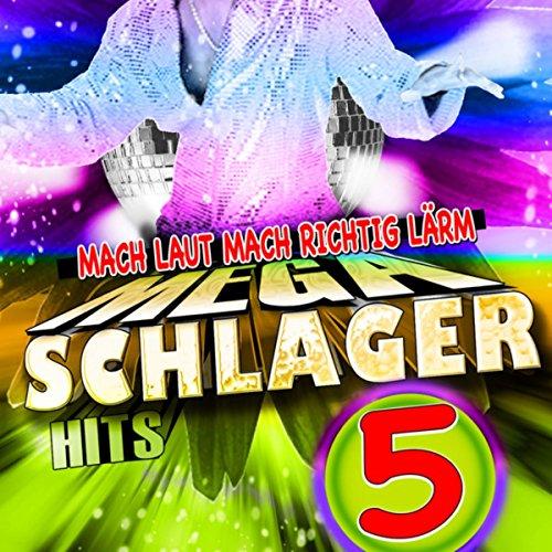 Schlager 5 - Mach laut mach richtig Lärm Mega Schlager Hits
