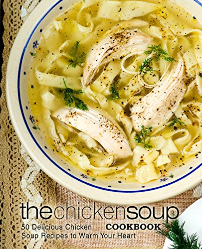 The Chicken Soup Cookbook: 50 Delicious Chicken Soup Recipes to Warm Your Heart by [BookSumo Press]