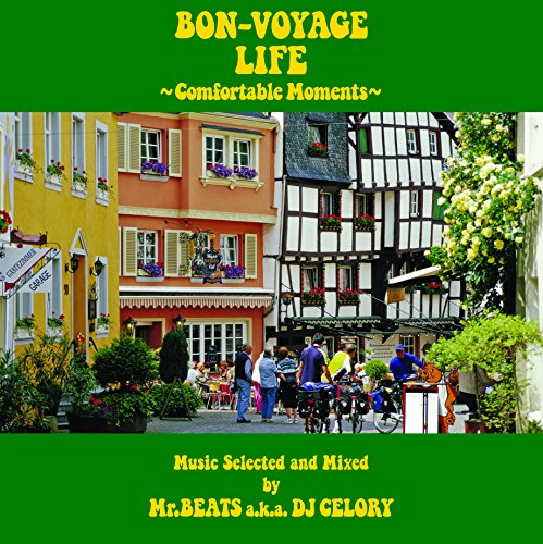BON-VOYAGE LIFE ~COMFORTABLE MOMENTS~ MUSIC SELECTED AND MIXED BY MR.BEATS A.K.A. DJ CELORY