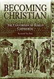 Becoming Christian: The Conversion of Roman Cappadocia