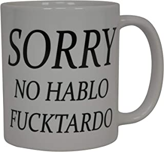 Best Funny Coffee Mug Sorry No Hablo Fucktardo Sarcastic Novelty Cup Joke Great Gag Gift Idea For Men Women Office Work Ad...