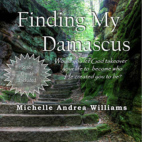 Finding My Damascus                   By:                                                                                                                                 Michelle Andrea Williams                               Narrated by:                                                                                                                                 Lisa DeLay                      Length: 3 hrs and 4 mins     Not rated yet     Overall 0.0