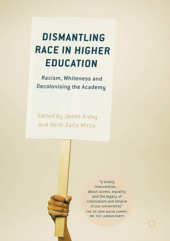 Dismantling Race in Higher Education: Racism, Whiteness and Decolonising the Academy