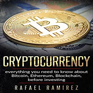 Cryptocurrency : Everything You Need to Know About Bitcoin, Ethereum, Blockchain, Before Investing in It                   By:                                                                                                                                 Rafael Ramirez                               Narrated by:                                                                                                                                 Glynn Amburgey                      Length: 1 hr and 17 mins     26 ratings     Overall 4.9