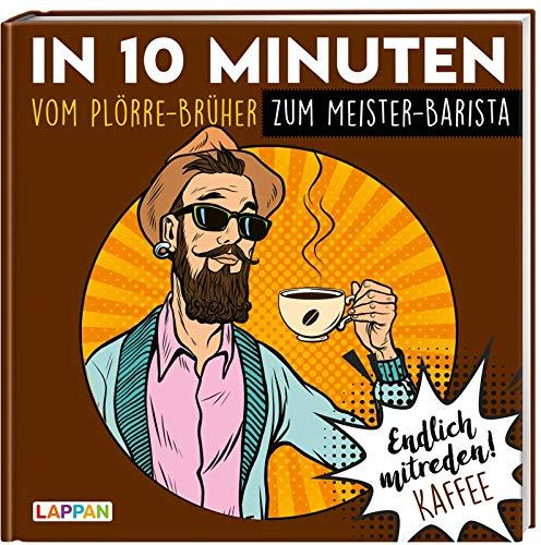 Endlich mitreden!: In 10 Minuten vom Plörre-Brüher zum Meister-Barista: Endlich mitreden! KAFFEE