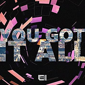 You Got It All