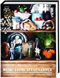 Meine grüne Speisekammer: Vegetarische Gerichte frisch aus dem Garten und der Natur