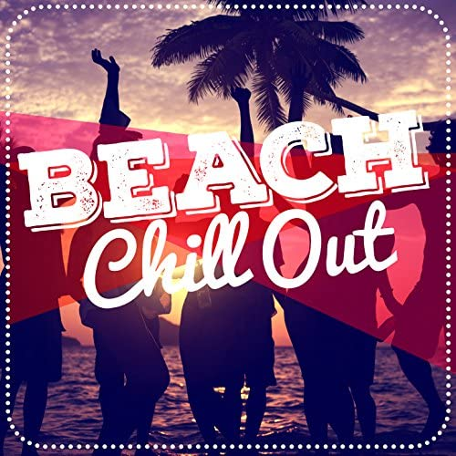 Beach House Chillout Music Academy, Chillout & Ministry of Relaxation Music