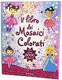 Il libro dei mosaici colorati. Con oltre 3000 adesivi. Ediz. illustrata