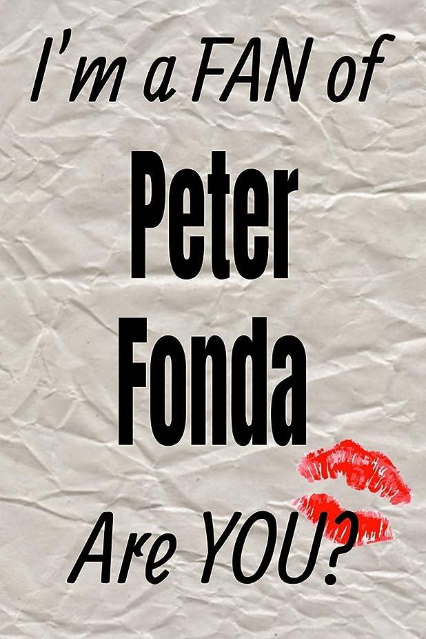 スケルトン着替えるダーリンI'm a FAN of Peter Fonda Are YOU? creative writing lined journal: Promoting fandom and creativity through journaling…one day at a time (Actors series)