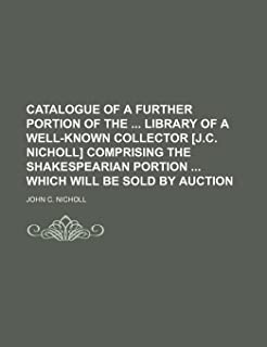 Catalogue of a Further Portion of the Library of a Well-Known Collector [J.C. Nicholl] Comprising the Shakespearian Portio...