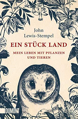 Ein Stück Land: Mein Leben mit Pflanzen und Tieren