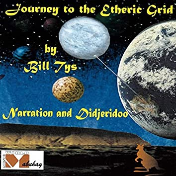 Journey to the Etheric Grid (Narration and Didijeridoo)