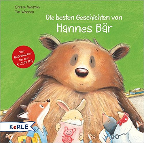 Die besten Geschichten von Hannes Bär: Hannes Bär kommt in den Kindergarten - Hannes Bär macht einen Ausflug - Hannes Bär rettet das Fest - Hannes Bär hat Windpocken