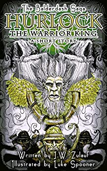 Hurlock the Warrior King (A Short Story) (The Balderdash Saga Shorts Book 2) by [J.W. Zulauf, Luke Spooner, Lane Diamond, Deb Hartwell]