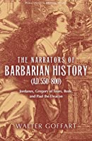 The Narrators of Barbarian History (A.D. 550-800): Jordanes, Gregory of Tours, Bede, and Paul the Deacon (ND Publications Medieval Studies) by Walter Goffart(2005-11-11)