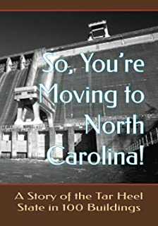 So You're Moving to North Carolina! A Story of the Tar Heel State in 100 Buildings (Brown Signs: Celebrating America's Bui...