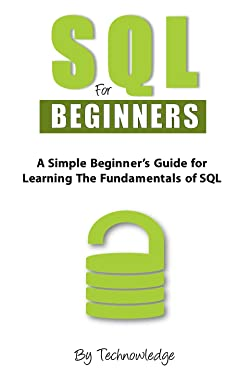 SQL for Beginners: A Simple Beginner's Guide For Learning The Fundamentals Of SQL