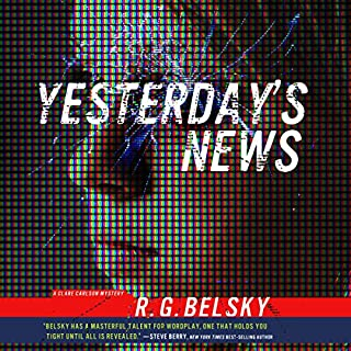 Yesterday's News     Clare Carlson Mystery              By:                                                                                                                                 R. G. Belsky                               Narrated by:                                                                                                                                 Lili Dubuque                      Length: 8 hrs and 58 mins     11 ratings     Overall 3.9