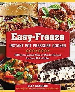 Easy-Freeze Instant Pot Pressure Cooker Cookbook: 100 Freeze-Ahead, Make-in-Minutes..