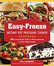 Easy-Freeze Instant Pot Pressure Cooker Cookbook: 100 Freeze-Ahead, Make-in-Minutes Recipes for Every Multi-Cooker