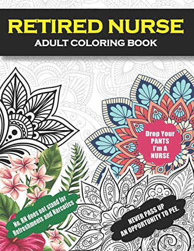 Retired Nurse Adult Coloring Book: Funny Retirement Gag Gift for Retired Nurse Practitioner For Men and Women [Humorous and Fun Thank you Birthday and ... Present for Grandma, Mom, Dad, Friend, Boss]