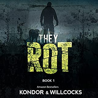 They Rot     The Rot, Book 1              By:                                                                                                                                 Luke Kondor,                                                                                        Daniel Willcocks                               Narrated by:                                                                                                                                 Justin Fife                      Length: 5 hrs and 6 mins     6 ratings     Overall 3.7