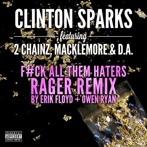 Gold Rush (F#ck All Them Haters RAGER Remix By Erik Floyd + Owen Ryan) [feat. 2 Chainz & Macklemore & D.A.] [Explicit]